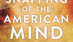 The Snapping of the American Mind,By David Kupelian